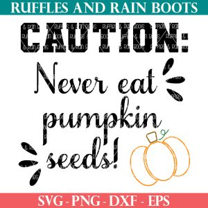 never eat pumpkin seeds svg for cricut and silhouette cutting machines