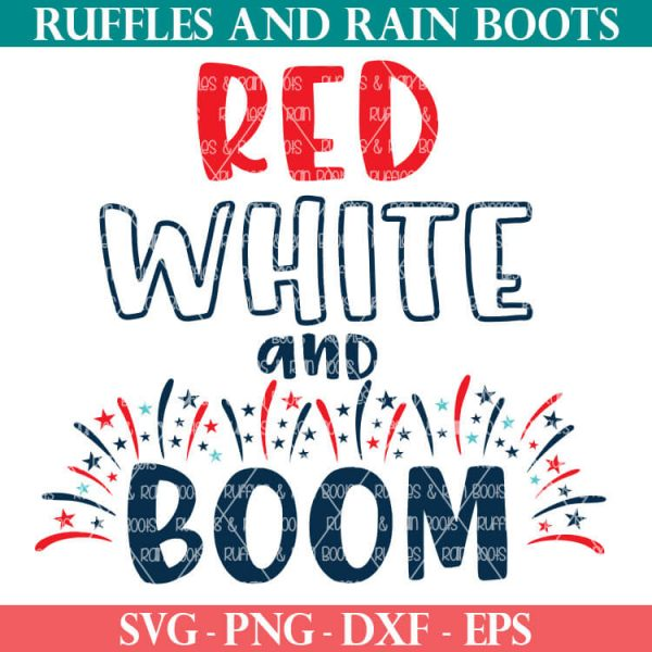 red white and boom svg with fireworks free from ruffles and rain boots