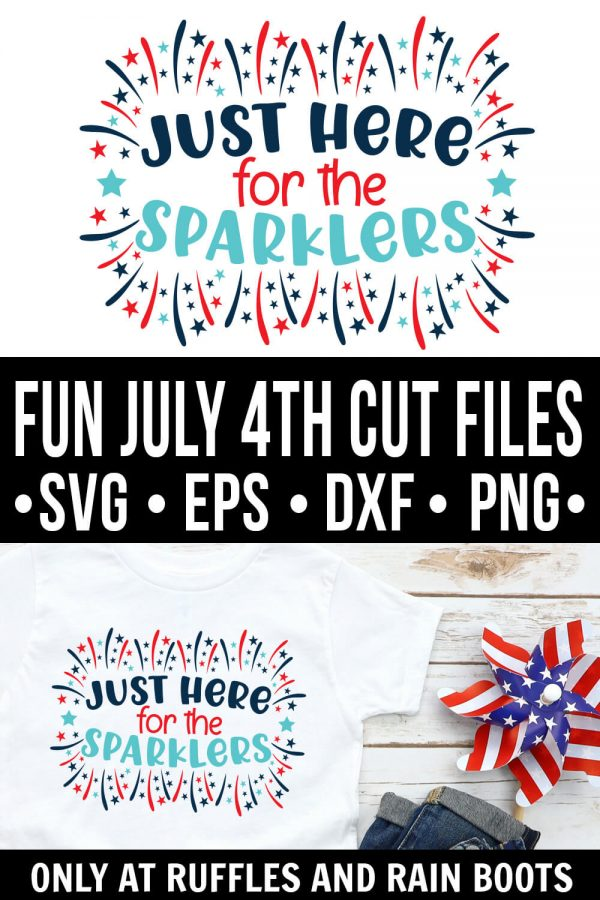 photo collage of just here for the sparklers svg with text which reads fun july 4th cut files
