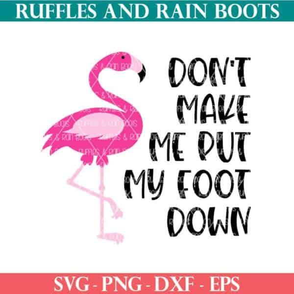 flamingo cut file dont make me put my foot down svg