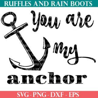 you are my anchor coastal farmhouse cut file set for crafting