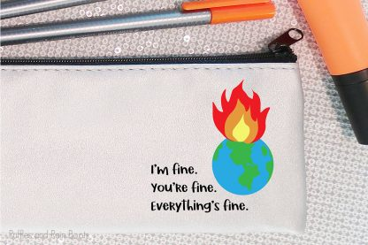 I'm Fine World on Fire sublimation file on a pencil bag