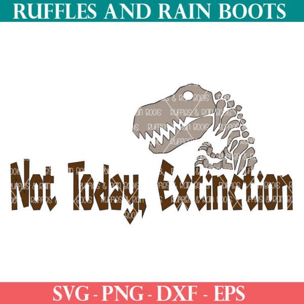 funny dinosaur cut file set NOT TODAY EXTINCTION SVG set for cricut or silhouette