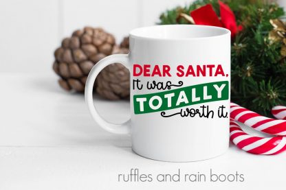 Dear Santa It was totally worth it cut file for Cricut or Silhouette on a white Christmas mug