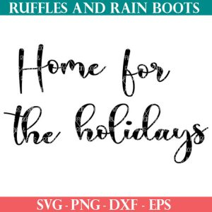 Home for the Holidays svg file set for cricut or silhouette
