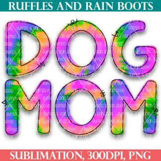 free dog mom tie dye sublimation from ruffles and rain boots