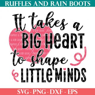 ruffles and rain boots shop image of it takes a big heart to shape little minds svg for cricut