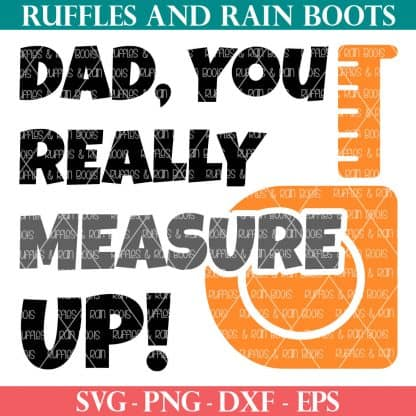 dad you really measure up father's day svg from ruffles and rain boots