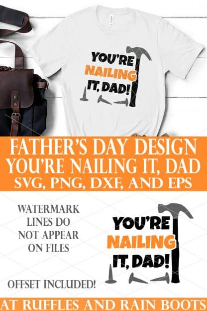 stacked vertical image of white Father's Day t shirt and text which reads you're nailing it dad SVG