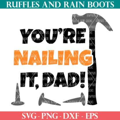 you're nailing it dad svg with hammer and nails from ruffles and rain boots