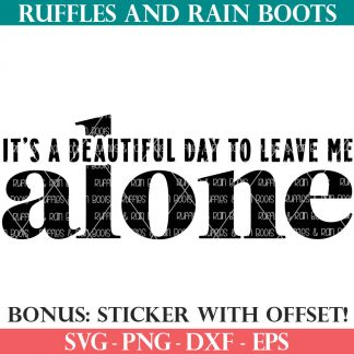 beautiful day to leave me alone svg from ruffles and rain boots svg