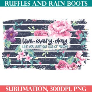 funny sublimation of live every day from ruffles and rain boots