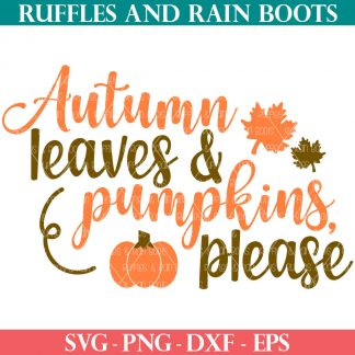 fall svg of autumn leaves and pumpkins please from ruffles and rain boots